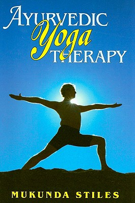 Ayurvedic Yoga Therapy By Stiles, Mukunda