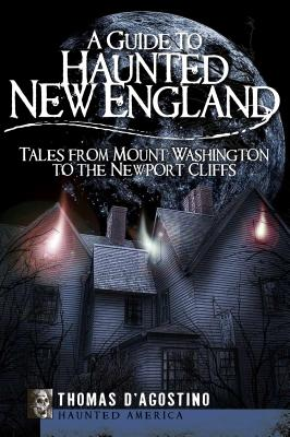 A Guide to Haunted New England By D'Agostino, Thomas/ Nicholson, Arlene (PHT)